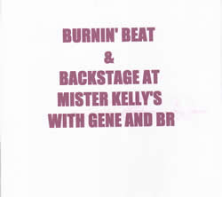Burnin' Beat and Backstage at Mister Kelley's with Gene and B.R.