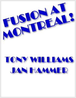 TONY WILLIAMS JAN HAMMER FUSION AT MONTREAL!