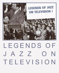 LEGENDS OF JAZZ ON TELEVISION